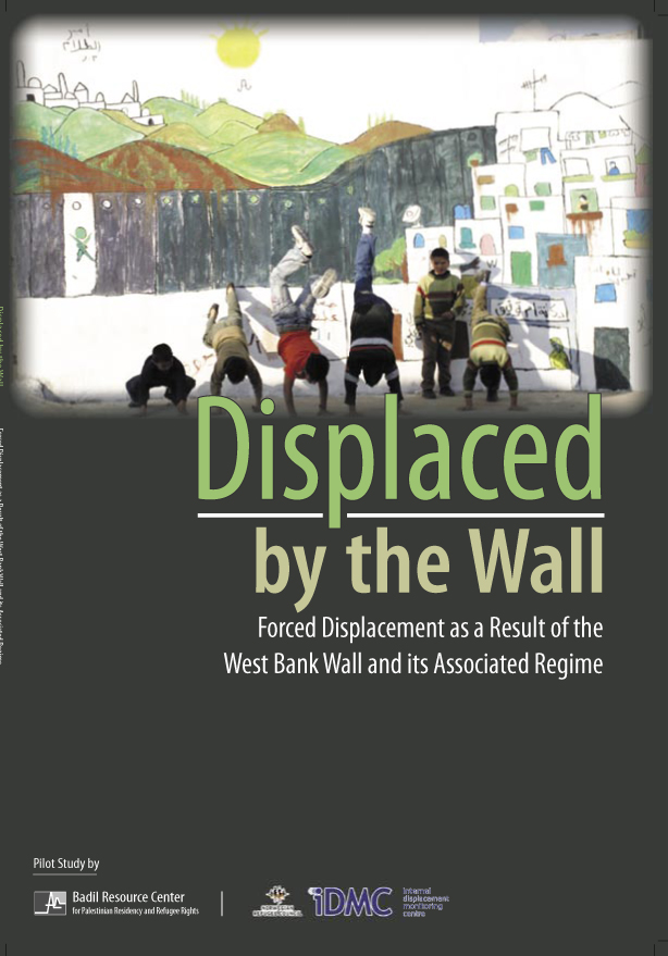 Displaced by the Wall: Forced displacement as a Result of the West Bank Wall and its Associated Regime